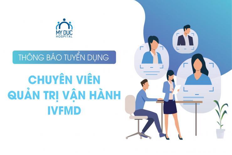 Tuyển dụng Chuyên viên Quản trị vận hành IVFMD